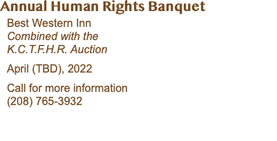 K.C.T.F.H.R. Annual Gala Best Westerm Inn Combined with the Human Rights Banquet April 12, 2019 Call for more information (208) 765-3932